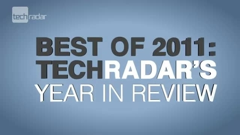 Thumbnail for entry Best of 2011: Techradar's Year in Review