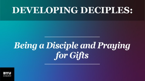 Thumbnail for entry Developing Disciples: Being a Disciple and Praying for Gifts