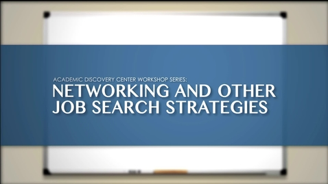Thumbnail for entry ACADEMIC DISCOVERY CENTER WORKSHOP SERIES: NETWORKING AND OTHER JOB SEARCH STRATEGIES