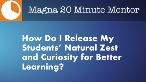 Thumbnail for entry How Do I Release My Students' Natural Zest and Curiosity for Better Learning?