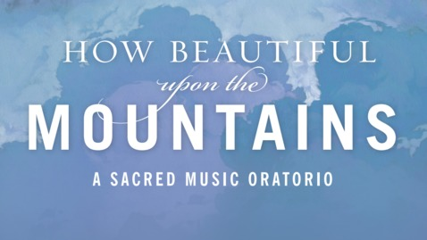 Thumbnail for entry How Beautiful Upon the Mountains