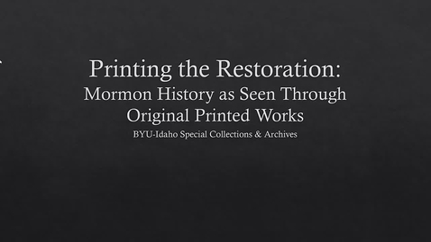 Thumbnail for entry Printing the Restoration: Mormon History as Seen Through Original Printed Works
