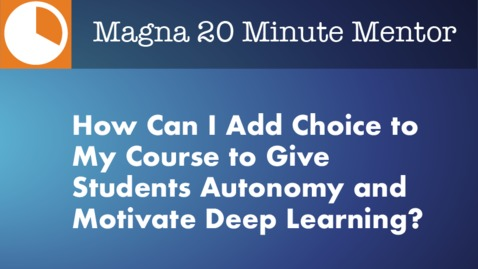 Thumbnail for entry How Can I Add Choice to My Course to Give Students Autonomy and Motivate Deep Learning?