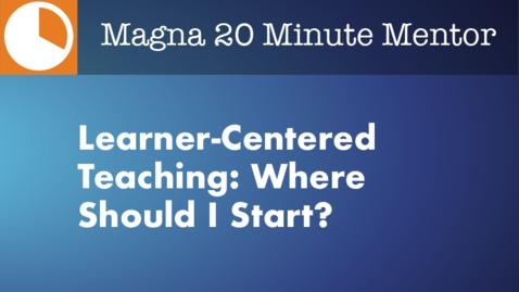 Thumbnail for entry Learner-Centered Teaching: Where Should I Start?