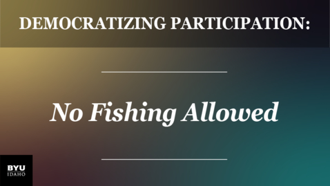Thumbnail for entry Democratizing Participation: No Fishing Allowed