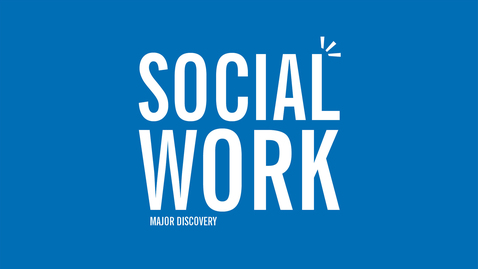 Thumbnail for entry Major Discovery: Social Work