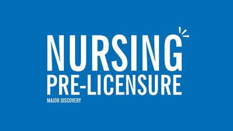 Thumbnail for entry Major Discovery: Nursing Pre-Licensure