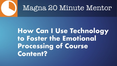 Thumbnail for entry How Can I Use Technology to Foster the Emotional Processing of Course Content?