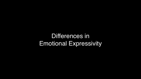Thumbnail for entry Differences in Emotional Expressivity