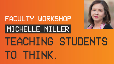 Thumbnail for entry BYU-Idaho Faculty Workshop - Teaching Students to Think with Michelle Miller