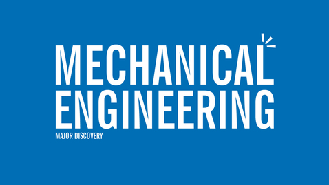Thumbnail for entry Major Discovery: Mechanical Engineering