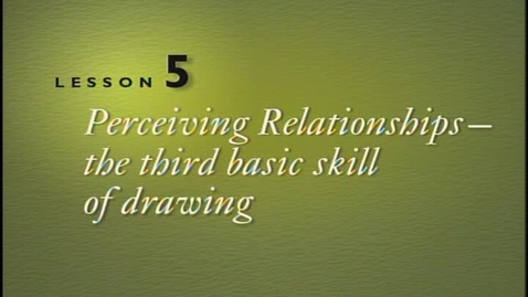 Thumbnail for entry Lesson 5 - Perceiving Relationships The Third Basic Skill of Drawing