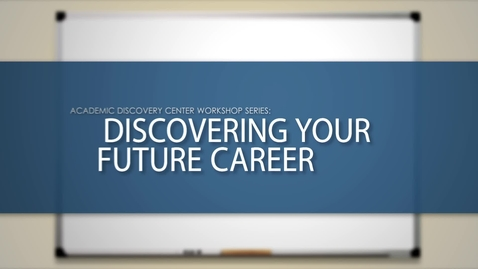 Thumbnail for entry ACADEMIC DISCOVERY CENTER WORKSHOP SERIES: DISCOVERING YOUR FUTURE CAREER