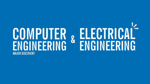Thumbnail for entry Major Discovery: Computer Engineering & Electrical Engineering