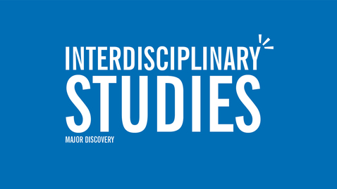 Thumbnail for entry Major Discovery: Interdisciplinary Studies