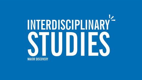 Thumbnail for entry Major Discovery: Interdisciplinary Studies