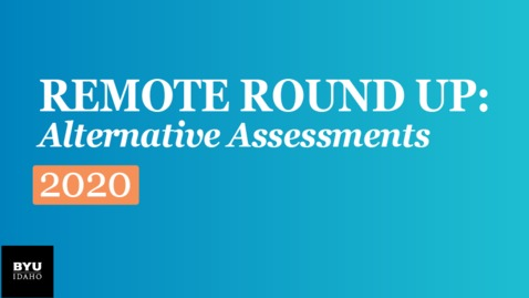 Thumbnail for entry Remote Round Up: Remote and Alternative Assessmenrts