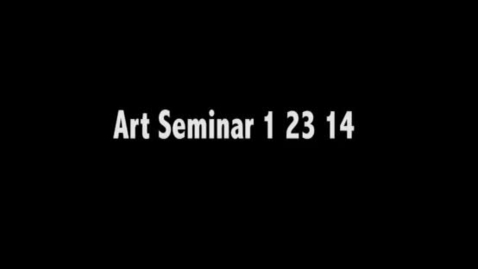 Thumbnail for entry ART_SEMINAR_1_23_14_