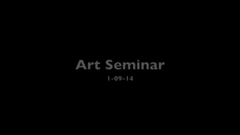 Thumbnail for entry Fermin Hernandez Art Seminar 1.9.14