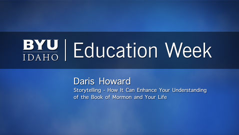 """Thumbnail for entry Daris Howard - """"Storytelling - How it Can Enhance Your Understanding of the Book of Mormon and Your Life"""""""