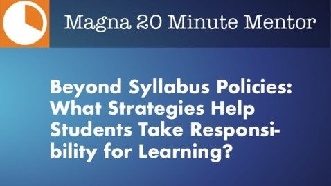 Thumbnail for entry Beyond Syllabus Policies: What Strategies Help Students Take Responsibility for Learning?