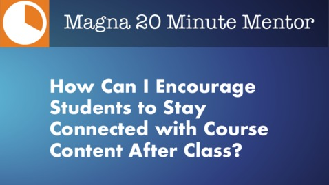 Thumbnail for entry How Can I Encourage Students to Stay Connected with Course Content After Class?