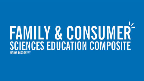 Thumbnail for entry Major Discovery: Family & Consumer Sciences Education Composite