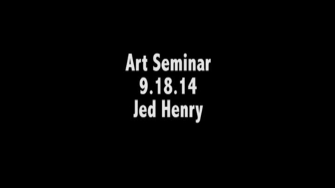 Thumbnail for entry Jed Henry 9.18.14 Art Seminar