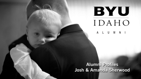 Thumbnail for entry BYU-Idaho Alumni Profile: Josh & Amanda Sherwood