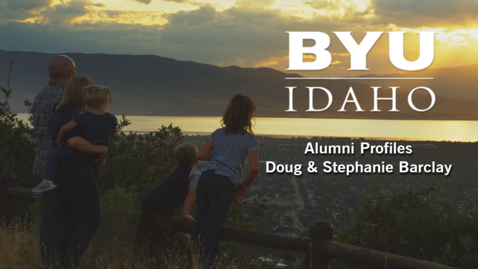 Thumbnail for entry BYU-Idaho Alumni Profile:  Doug & Stephanie Barclay