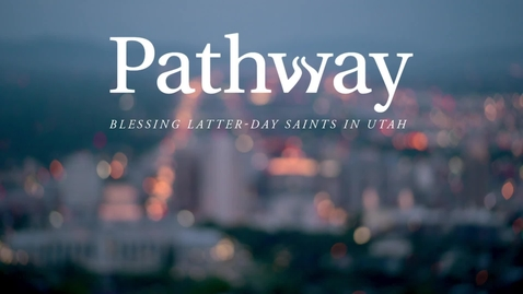 Thumbnail for entry Pathway: Blessing Latter-Day Saints in Utah