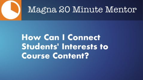 Thumbnail for entry How Can I Connect Students' Interests to Course Content?