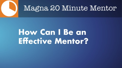Thumbnail for entry How Can I Be an Effective Mentor?