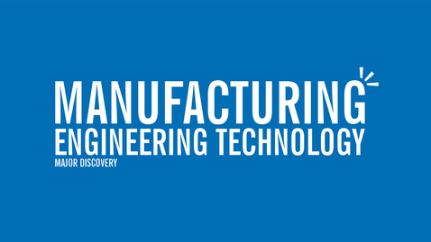Thumbnail for entry Major Discovery: Manufacturing Engineering Technology