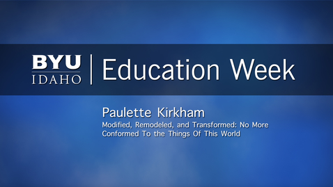"""Thumbnail for entry Paulette Kirkham - """"Modified, Remodeled, and Transformed: No More Conformed to the Things of This World"""""""