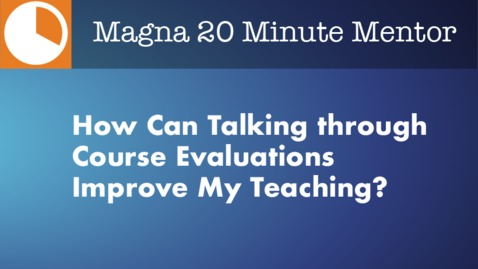 Thumbnail for entry How Can Talking through Course Evaluations Improve My Teaching?