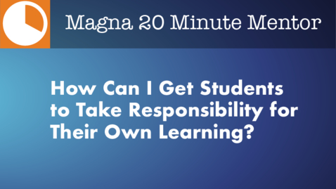 Thumbnail for entry How Can I Get Students to Take Responsibility for Their Own Learning?