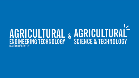 Thumbnail for entry Major Discovery: Agriculture Engineering Technology & Agriculture Science & Technology