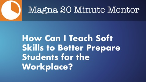 Thumbnail for entry How Can I Teach Soft Skills to Better Prepare Students for the Workplace?