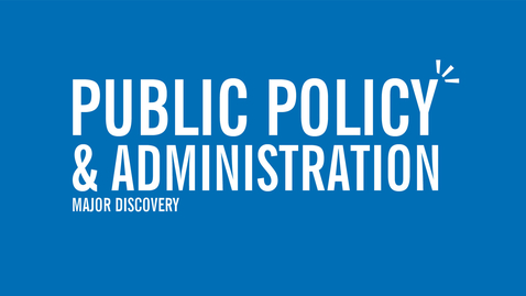 Thumbnail for entry Major Discovery: Public Policy & Administration