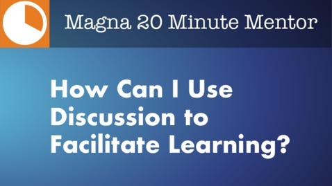 Thumbnail for entry 20-Minute Mentors: How Can I Use Discussion to Facilitate Learning?