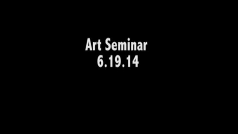 Thumbnail for entry ART_SEMINAR_6_19_14