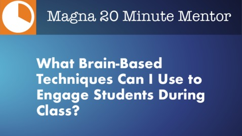 Thumbnail for entry What Brain-Based Techniques Can I Use to Engage Students During Class?