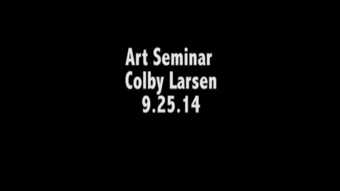 Thumbnail for entry Art Seminar 9.25.14 Colby Larsen