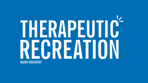 Thumbnail for entry Major Discovery: Therapeutic Recreation