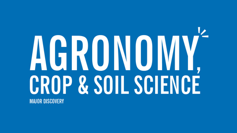 Thumbnail for entry Major Discovery: Agronomy, Crop & Soil Science
