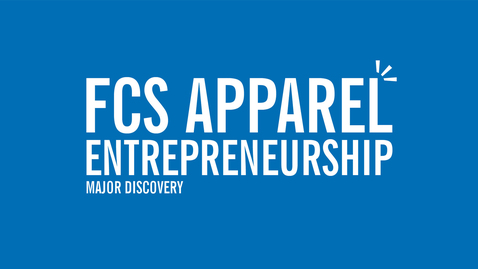 Thumbnail for entry Major Discovery: FCS Apparel Entrepreneurship