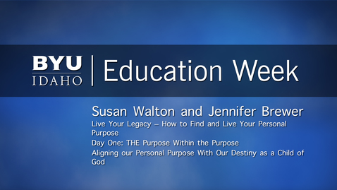 "Thumbnail for entry Susan Walton and Jennifer Brewer - ""Live Your Legacy - How to Find and Live Your Personal Purpose"" Day One: The ""Purpose Within the Purpose"" Aligning our Personal Purpose with Our Destiny as a Child of God"""