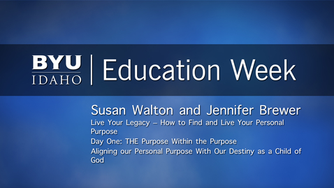 """Thumbnail for entry Susan Walton and Jennifer Brewer - """"Live Your Legacy - How to Find and Live Your Personal Purpose"""" Day One: The """"Purpose Within the Purpose"""" Aligning our Personal Purpose with Our Destiny as a Child of God"""""""