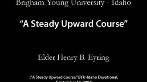 """Thumbnail for entry """"A Steady Upward Course"""" by Henry B. Eyring"""